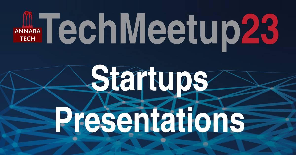 Techmeetup23 02 : Startups  Presentations - ANNABA TECH